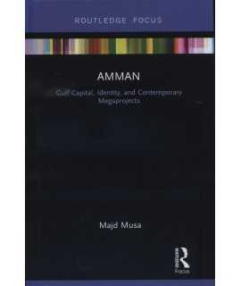 Amman: Gulf Capital, Identity, and Contemporary Megaprojects (Built Environment City Studies)