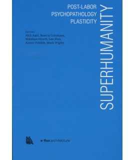 SUPERHUMANITY.Post-Labor, Psychopathology, Plasticity