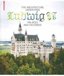 The Architecture Under King Ludwig II Palaces and Factories