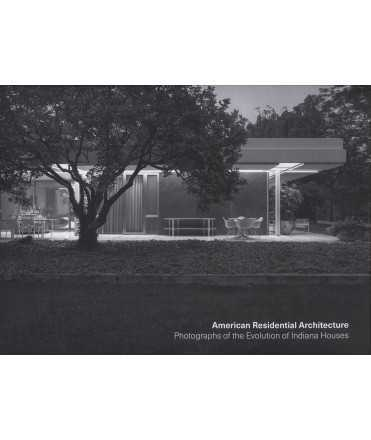 American Residential Architecture : Photographs of the Evolution of Indiana Houses