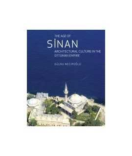 Age of Sinan, The: architectural culture in the ottoman empire