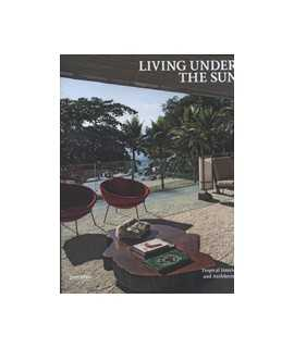 Living under the sun. Tropical Interiors and Architecture