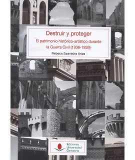 Destruir y proteger El patrimonio histórico-artístico durante la Guerra Civil (1936-1939).