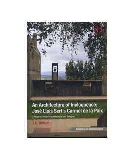 An Architecture of Ineloquence: José Lluis Sert's Carmel de la Paix