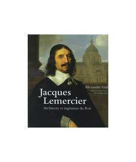 jaques Lemercier: Architecte et ingénieur du Roi