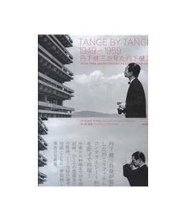 Tange by Tange 1949-1959 Kenzo Tange as seen through the eyes of Kenzo Tange