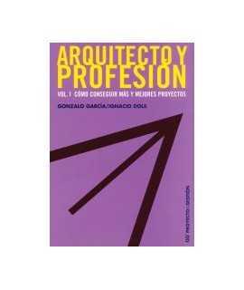 Arquitecto y profesión: vol. 1: cómo conseguir más y mejores proyectos