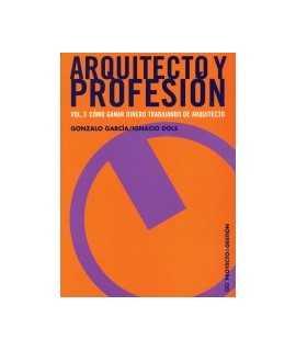 Arquitecto y profesión: vol. 3: cómo ganar dinero trabajando de arquitecto