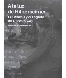 A la luz de Hilberseimer: La Génesis y el Legado de The New City