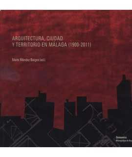 ARQUITECTURA, CIUDAD Y TERRITORIO EN MALAGA ( 1900-2011 )