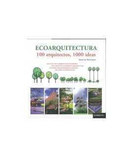 ECOARQUITECTURA. 100 ARQUITECTOS, 1000 IDEAS Una guía de la arquitectura sostenible de la mano de las firmas de arquitectura eco