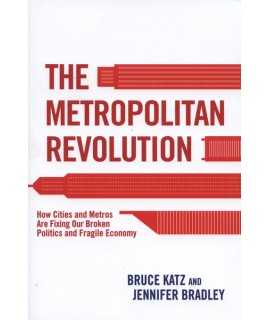 The Metropolitan Revolution.How Cities and Metros
