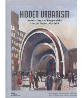 Hidden Urbanism. Architecture and Design of the Moscow Metro 1935 - 2015