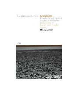 Aridscapes: proyectar en tierras ásperas y fragiles = designing in harsh and fragile lands