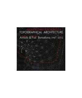 Topographical Architecture/ Arquitectura Topogràfica: Arriola & Fiol Barcelona 1987-2012