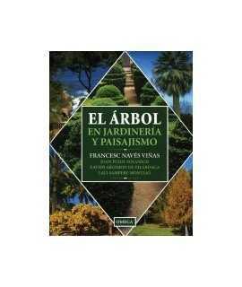 Árbol en jardinería y paisajismo, El: guía de aplicación para España y países de clima mediterráneo y templado