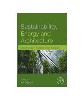 Sustainability, Energy and Architecture: Cases Studies in Realizing Green Buildings