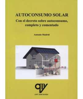 Autoconsumo Solar Con el decreto sobre autoconsumo, completo y comentado.