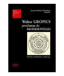 Walter Gropius.Proclamas de modernidad.Escritos y conferencias, 1908-1934