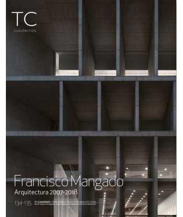 FRANCISCO MANGADO ARQUITECTURA 2007-2018 TC CUADERNOS134-135