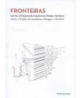 FRONTEIRAS Escritos y  proyectos de Arquitectura, Paisaje y Territorio