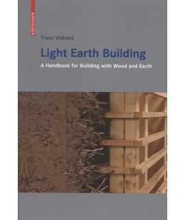 Light Earth Building A handbook for Building with wood and Earth