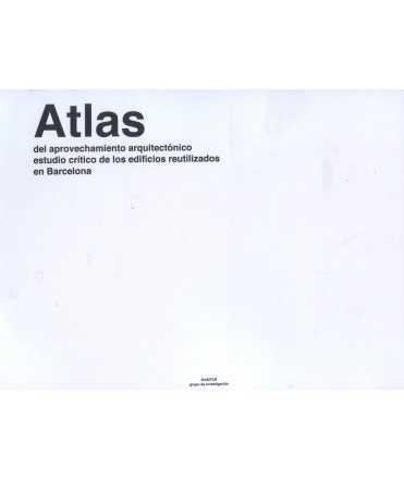 ATLAS DEL APROVECHAMIENTO ARQUITECTÓNICO ESTUDIO CRITICO DE LOS EDIFICIOS REUTILIZADOS EN BARCELONA