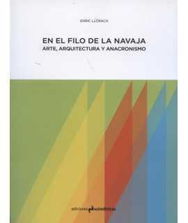 En el filo de la navaja.Arte, arquitectura y anacronismo.