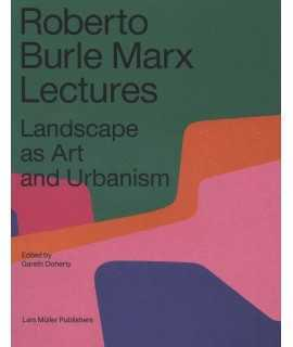 ROBERTO BURLE MARX LECTURES. Landscape as Art and Urbanism