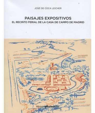 PAISAJES EXPOSITIVOS El recinto ferial de la Casa de Campo de Madrid
