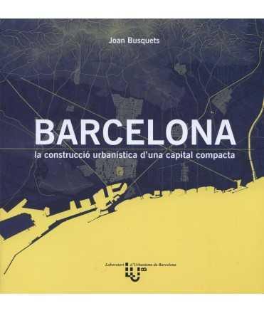 Barcelona: la construcció urbanística d'una capital compacta