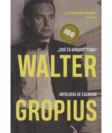Walter Gropius ¿Qué es arquitectura? Antologia de escritos