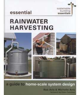 Essential Rainwater Harvesting : A Guide to Home-Scale System Design