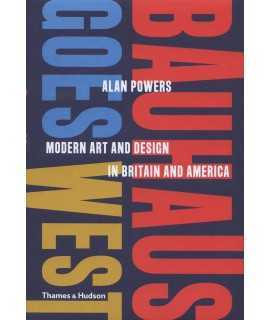 Bauhaus Goes West : Modern Art and Design in Britain and America