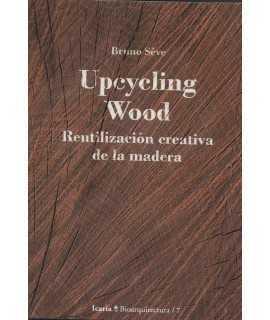 UPCYCLING WOOD Rehutilización creativa de la madera.