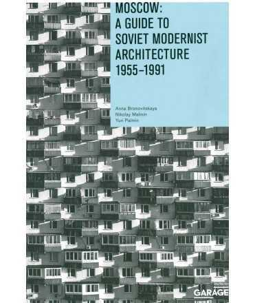 Moscow: A Guide to Soviet Modernist Architecture 1955-1991