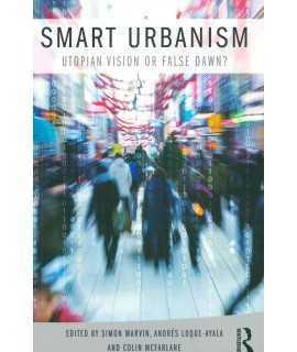 Smart Urbanism. Utopian vision or false dawn?