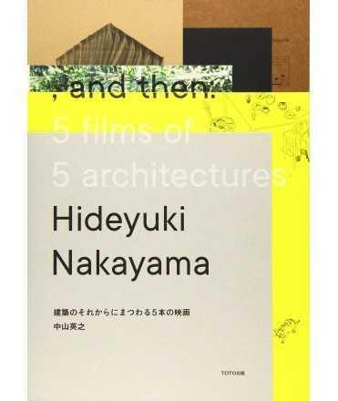 NAKAYAMA: AND THE: 5 FILMS OF 5 ARCHITECTURES. HIDEYUKI NAKAYAMA