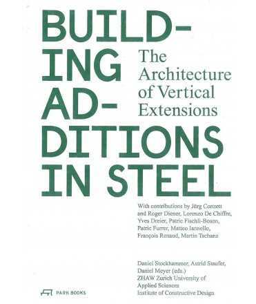 Building Additions in Steel : The Architecture of Vertical Extensions