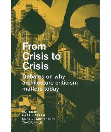From Crisis to Crisis : Reading, Writing and Criticism in Architecture