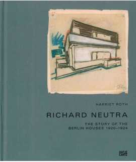 Richard Neutra: The Story of the Berlin Houses 1920-1924
