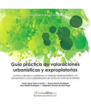 Guía práctica de valoraciones urbanísticas y expropiatorias.