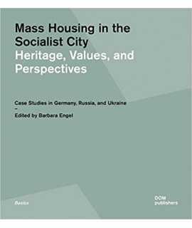 Mass Housing in the Socialist City: Heritage, Values, and Perspectives
