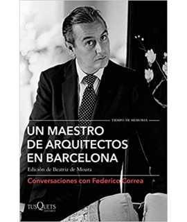 Un maestro de arquitectos en Barcelona: Conversaciones con Federico Correa