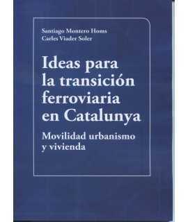 Ideas para la transición ferroviaria en Catalunya.Movilidad urbanismo y vivienda