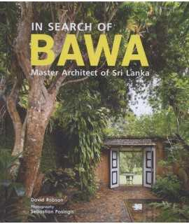 In search of Bawa mASTER aRCHITECT OF sRI lANKA