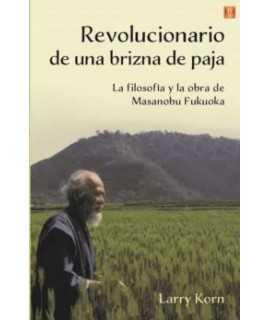 Revolucionario de una brizna de paja.La filosofía y la obra de Massanobu Fukoka
