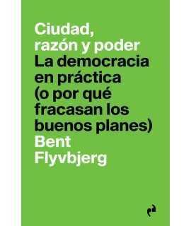 CIUDAD, RAZÓN Y PODER. LA DEMOCRACIA EN PRÁCTICA (O POR QUÉ FRACASAN LOS BUENOS PLANES)