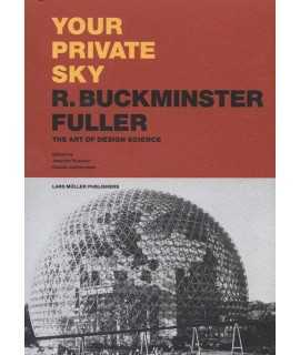 Your Private Sky R.Buckminster Fuller The Art of Design Science