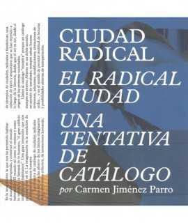 Ciudad Radical. El radical Ciudad. Una tentativa de catalogo
